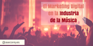 El Marketing Digital en la Industria de la Música
